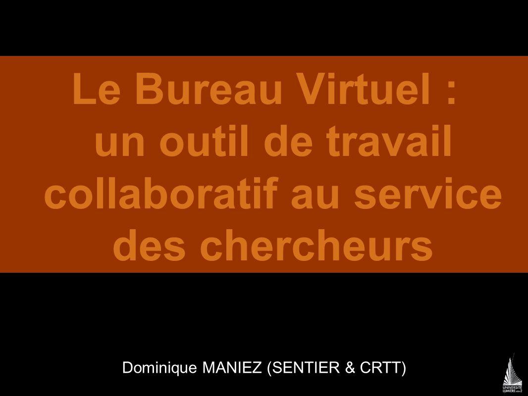 Dominique MANIEZ (SENTIER & CRTT) Le Bureau Virtuel : un outil de travail collaboratif au service des chercheurs