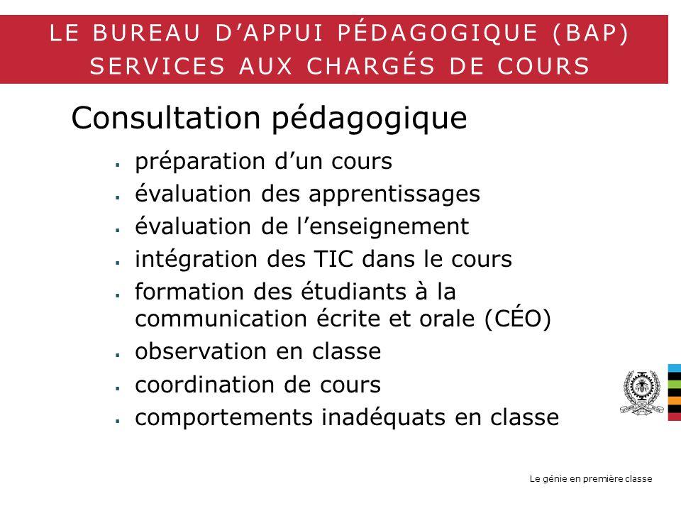 Le génie en première classe LE BUREAU DAPPUI PÉDAGOGIQUE (BAP) SERVICES AUX CHARGÉS DE COURS Consultation pédagogique préparation dun cours évaluation