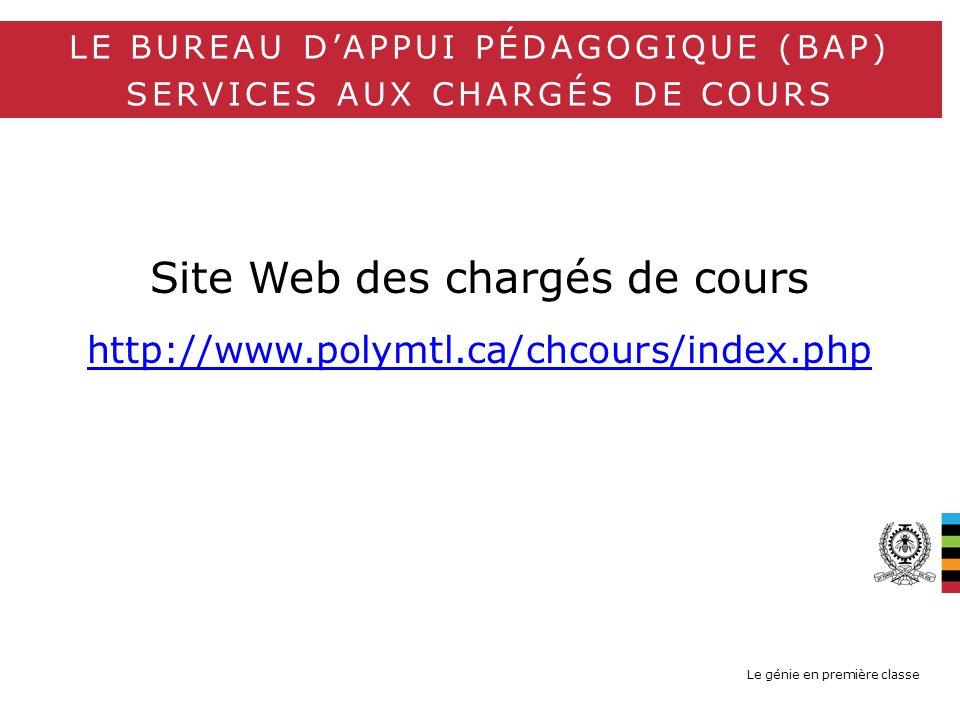 Le génie en première classe Site Web des chargés de cours http://www.polymtl.ca/chcours/index.php LE BUREAU DAPPUI PÉDAGOGIQUE (BAP) SERVICES AUX CHARGÉS DE COURS