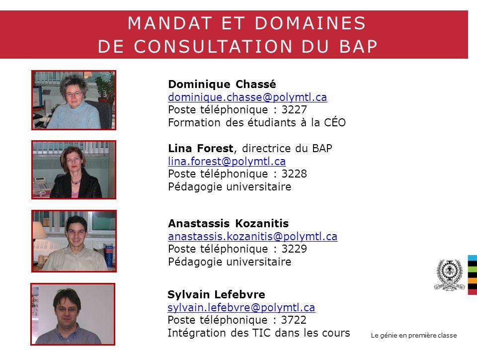 Le génie en première classe MANDAT ET DOMAINES DE CONSULTATION DU BAP Lina Forest, directrice du BAP lina.forest@polymtl.ca lina.forest@polymtl.ca Pos