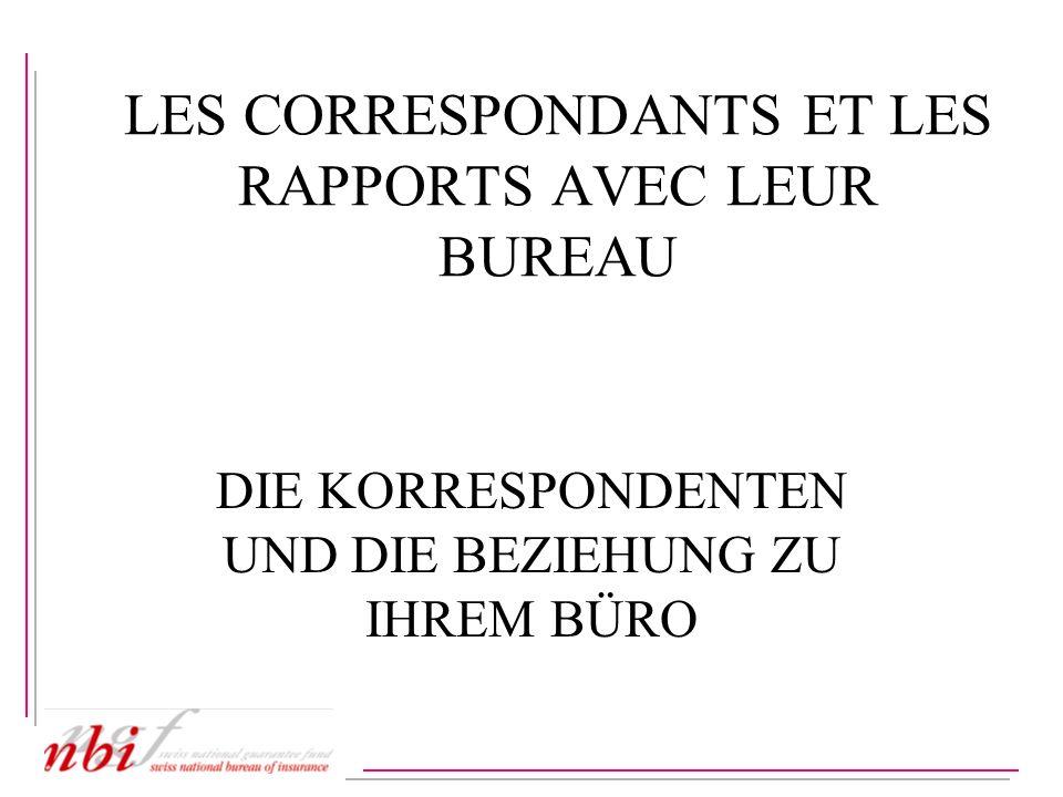 LES CORRESPONDANTS ET LES RAPPORTS AVEC LEUR BUREAU DIE KORRESPONDENTEN UND DIE BEZIEHUNG ZU IHREM BÜRO