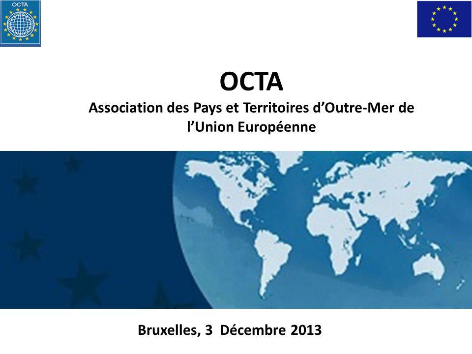 Bruxelles, 3 Décembre 2013 OCTA Association des Pays et Territoires dOutre-Mer de lUnion Européenne