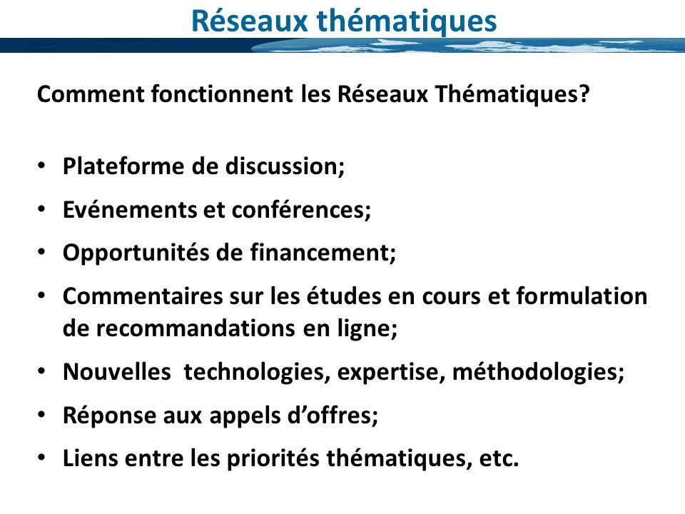 Comment fonctionnent les Réseaux Thématiques? Plateforme de discussion; Evénements et conférences; Opportunités de financement; Commentaires sur les é