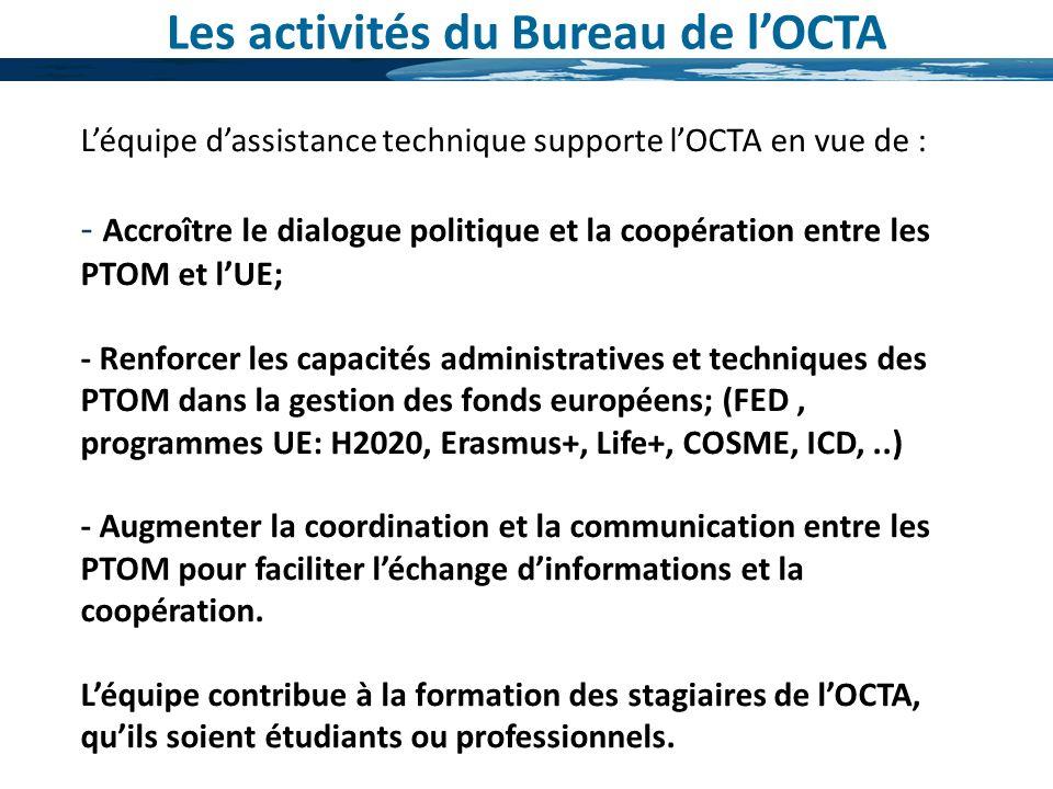 Léquipe dassistance technique supporte lOCTA en vue de : - Accroître le dialogue politique et la coopération entre les PTOM et lUE; - Renforcer les ca