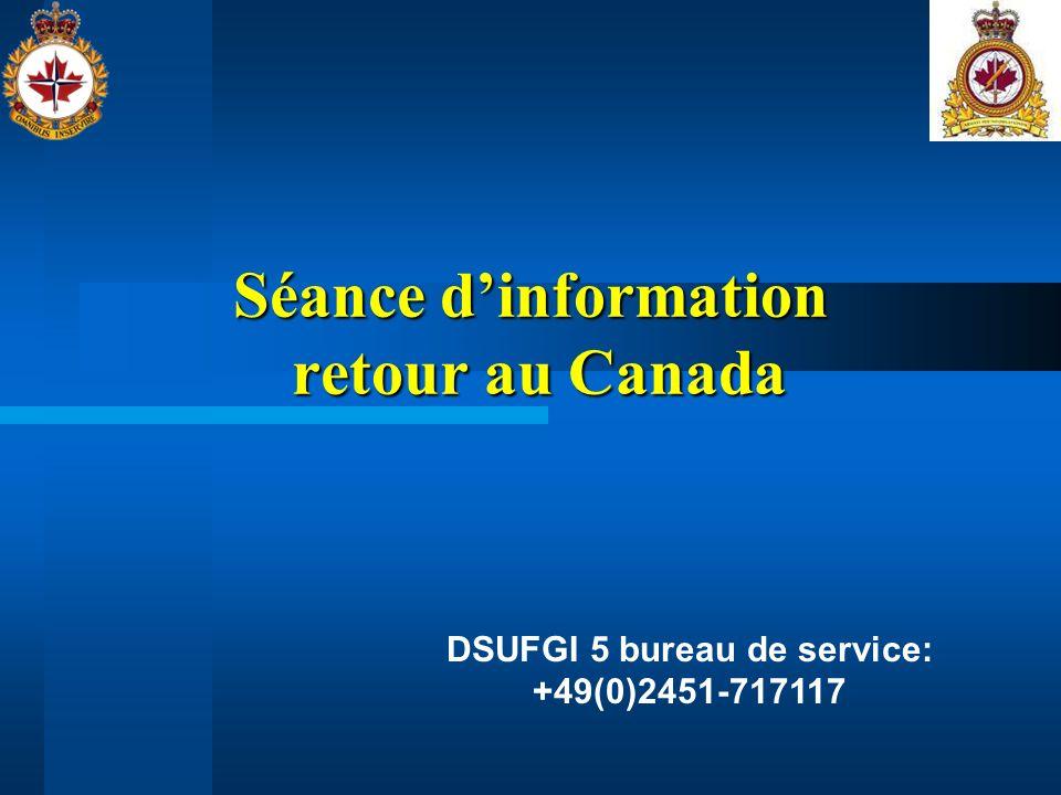 Séance dinformation retour au Canada DSUFGI 5 bureau de service: +49(0)2451-717117