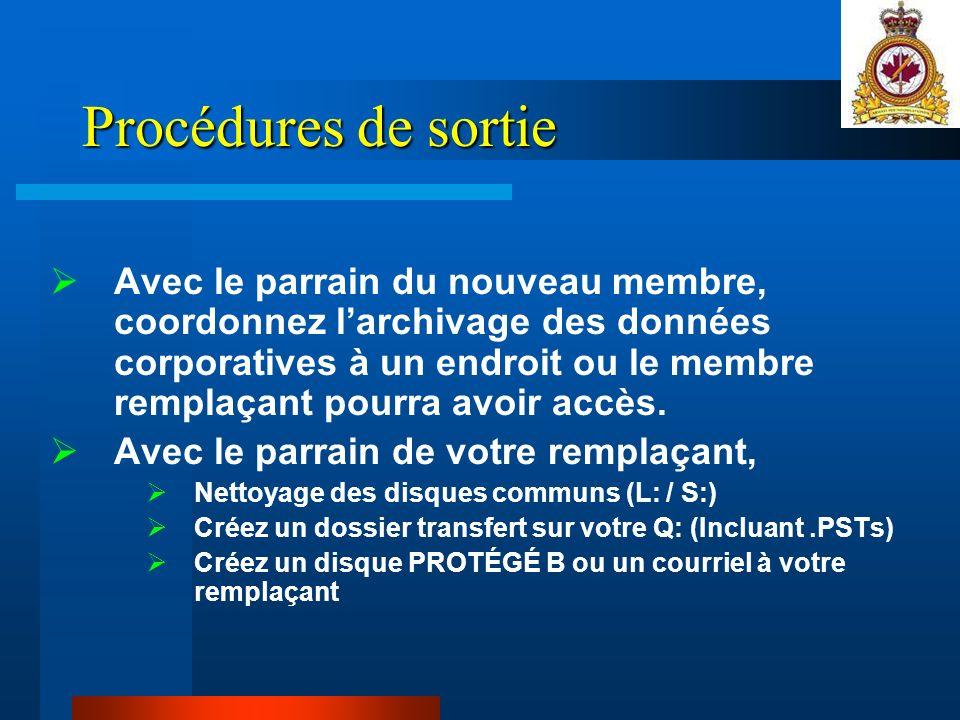 Procédures de sortie Avec le parrain du nouveau membre, coordonnez larchivage des données corporatives à un endroit ou le membre remplaçant pourra avoir accès.