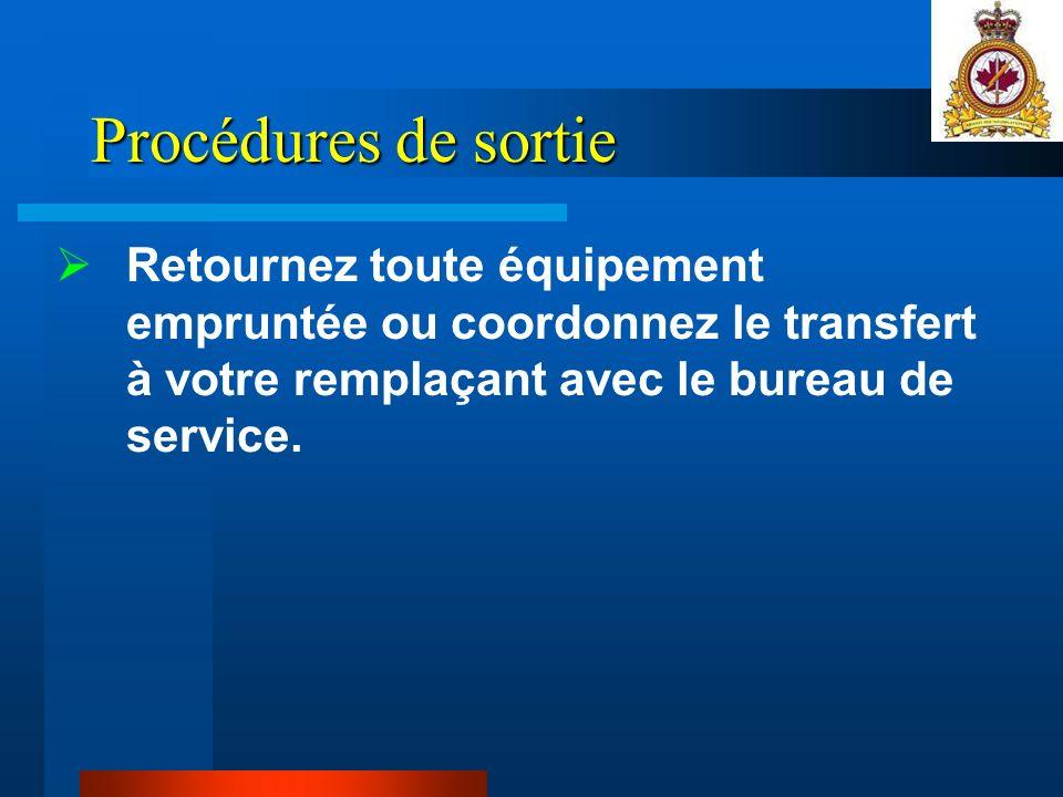 Procédures de sortie Retournez toute équipement empruntée ou coordonnez le transfert à votre remplaçant avec le bureau de service.