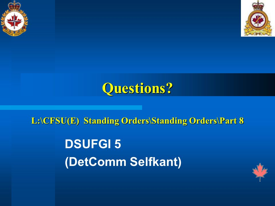Questions? L:\CFSU(E) Standing Orders\Standing Orders\Part 8 DSUFGI 5 (DetComm Selfkant)
