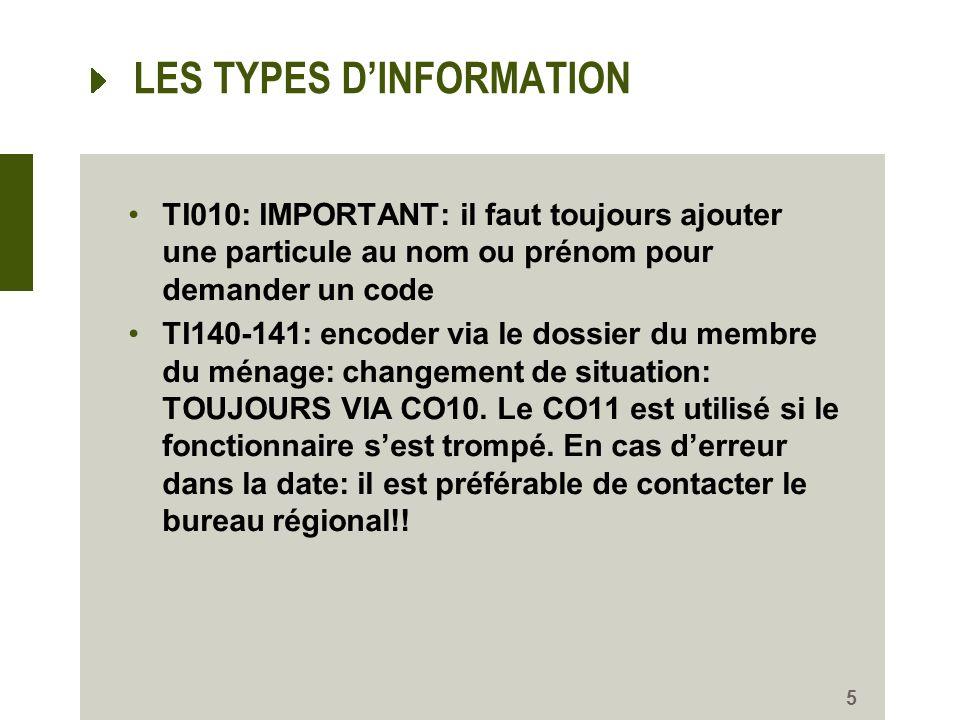 LES TYPES DINFORMATION TI010: IMPORTANT: il faut toujours ajouter une particule au nom ou prénom pour demander un code TI140-141: encoder via le dossier du membre du ménage: changement de situation: TOUJOURS VIA CO10.