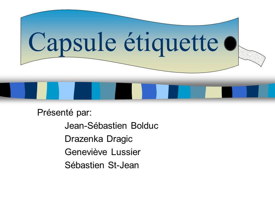 Capsule étiquette Présenté par: Jean-Sébastien Bolduc Drazenka Dragic Geneviève Lussier Sébastien St-Jean