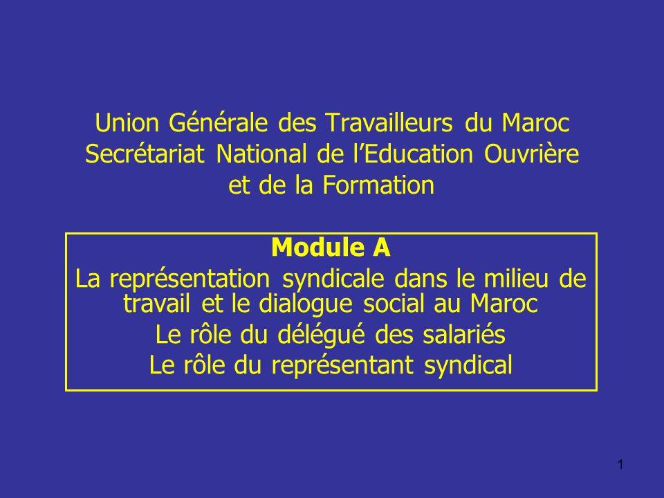 1 Union Générale des Travailleurs du Maroc Secrétariat National de lEducation Ouvrière et de la Formation Module A La représentation syndicale dans le