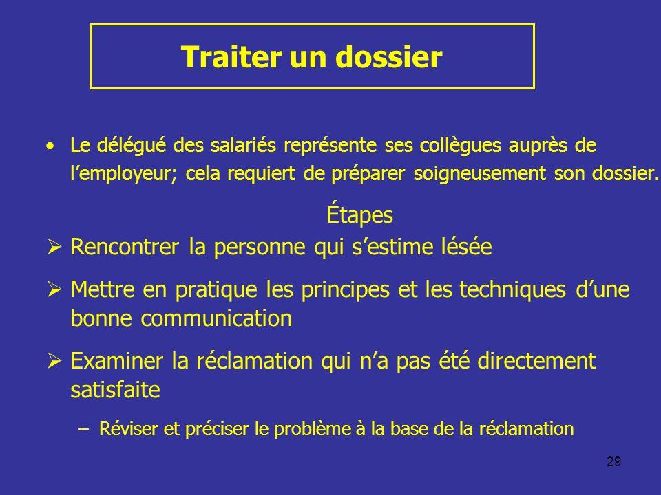 29 Traiter un dossier Le délégué des salariés représente ses collègues auprès de lemployeur; cela requiert de préparer soigneusement son dossier. Étap