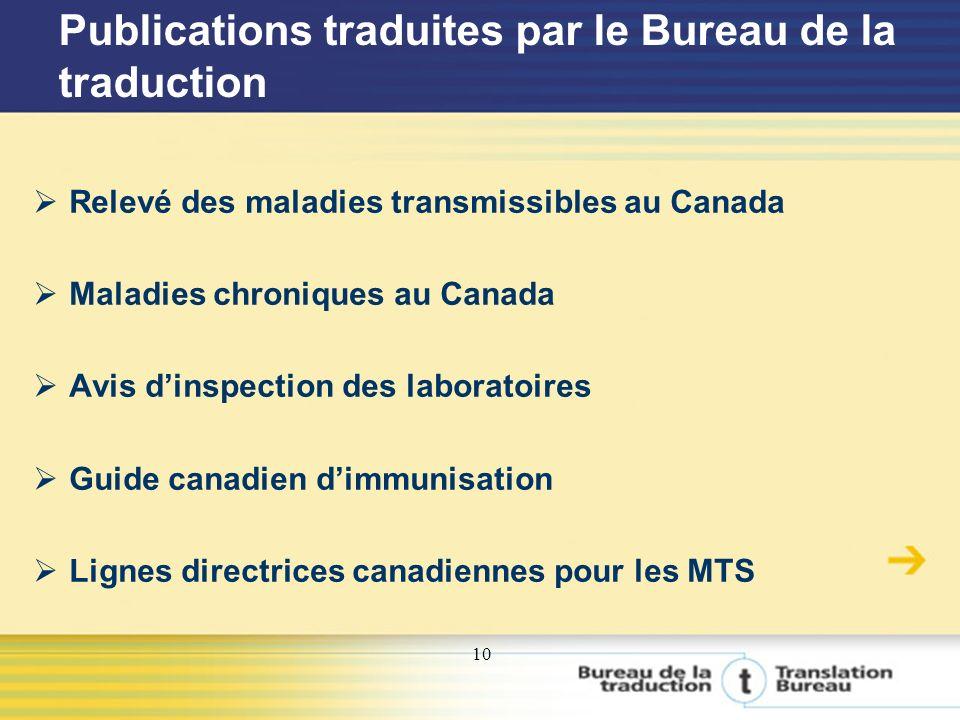 10 Publications traduites par le Bureau de la traduction Relevé des maladies transmissibles au Canada Maladies chroniques au Canada Avis dinspection des laboratoires Guide canadien dimmunisation Lignes directrices canadiennes pour les MTS