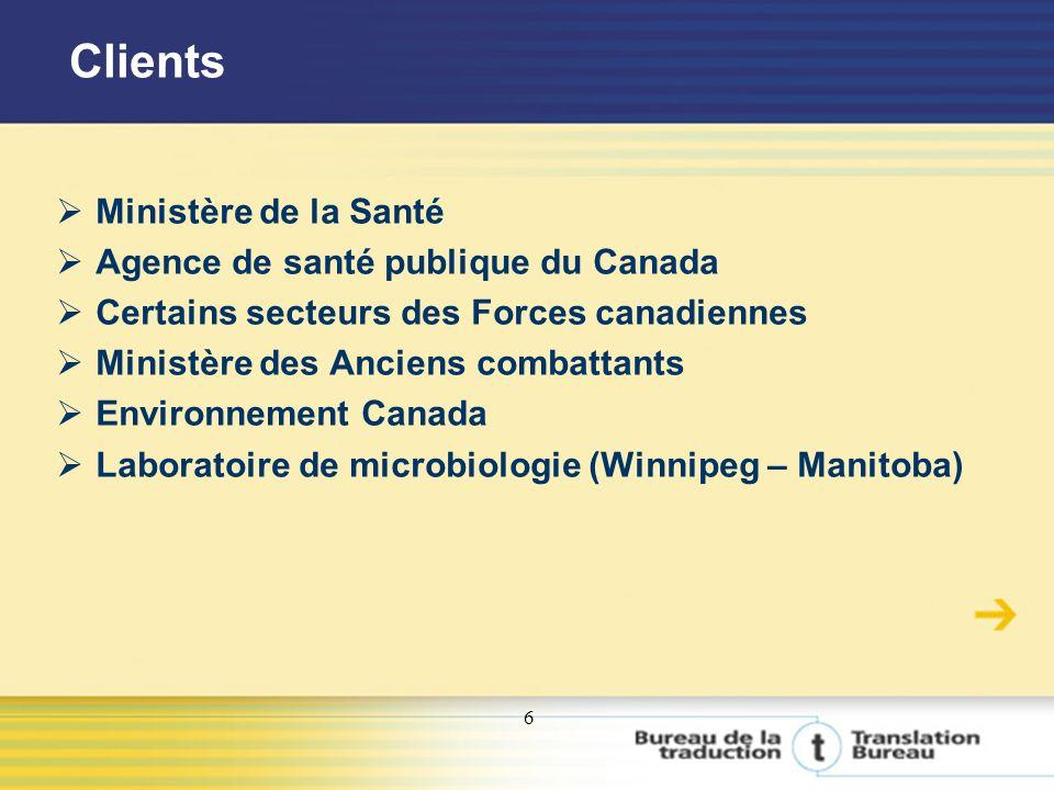 6 Ministère de la Santé Agence de santé publique du Canada Certains secteurs des Forces canadiennes Ministère des Anciens combattants Environnement Canada Laboratoire de microbiologie (Winnipeg – Manitoba) Clients