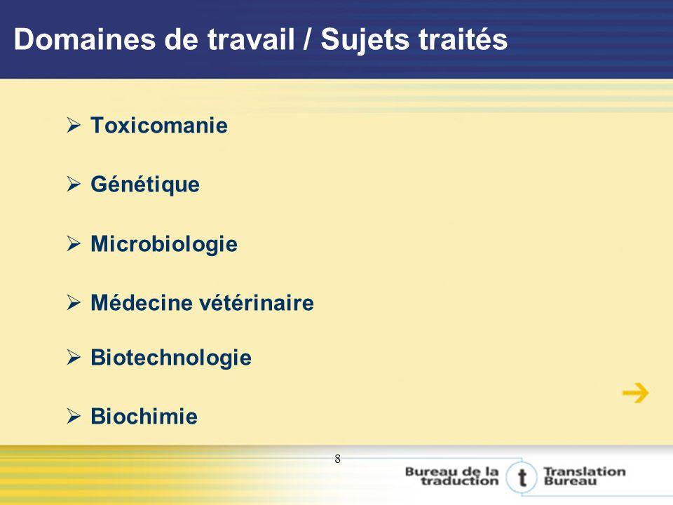 8 Domaines de travail / Sujets traités Toxicomanie Génétique Microbiologie Médecine vétérinaire Biotechnologie Biochimie