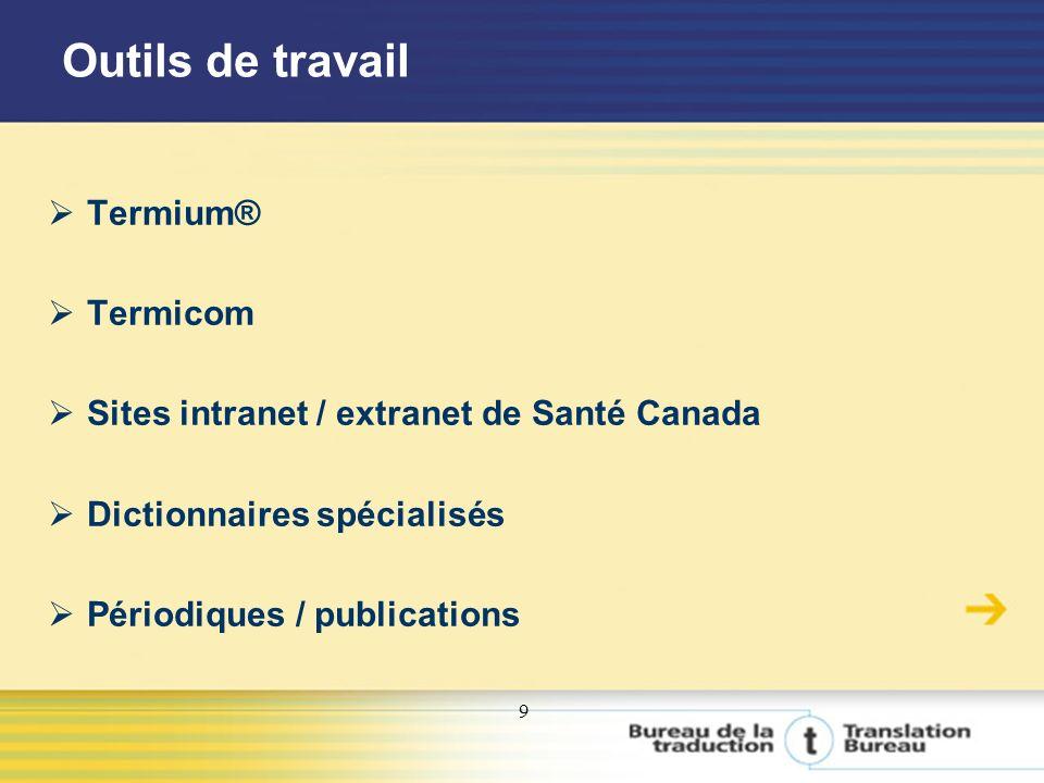 9 Outils de travail Termium® Termicom Sites intranet / extranet de Santé Canada Dictionnaires spécialisés Périodiques / publications