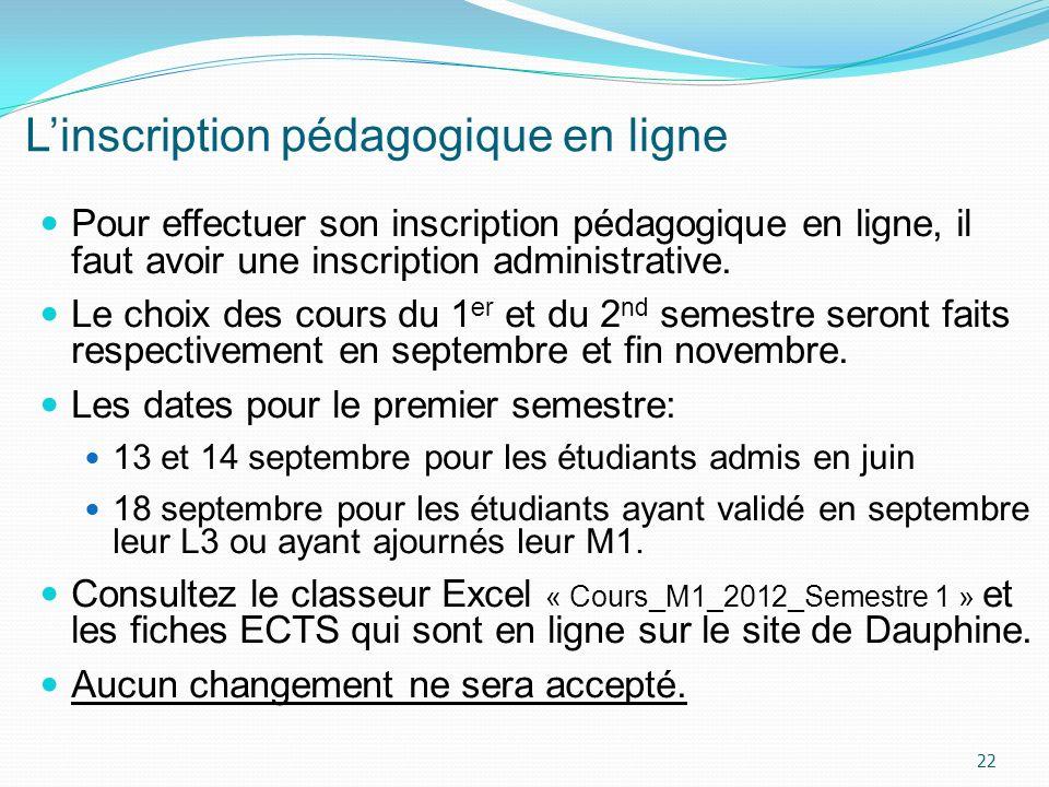 Linscription pédagogique en ligne Pour effectuer son inscription pédagogique en ligne, il faut avoir une inscription administrative. Le choix des cour