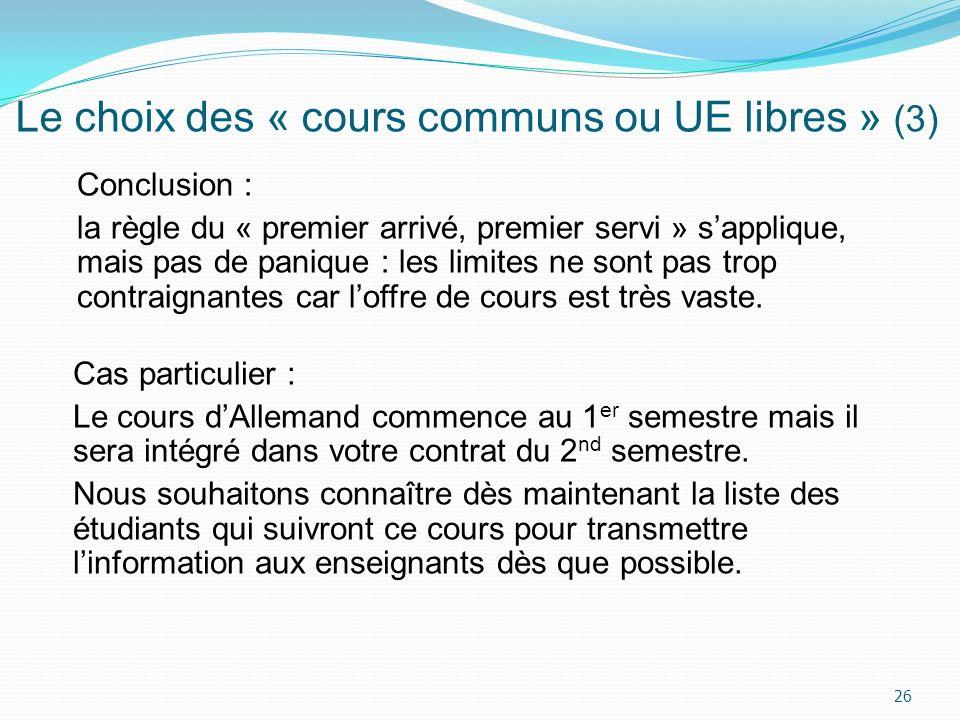 Le choix des « cours communs ou UE libres » (3) Conclusion : la règle du « premier arrivé, premier servi » sapplique, mais pas de panique : les limite