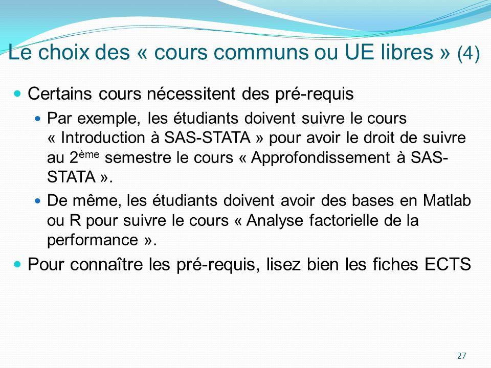 Le choix des « cours communs ou UE libres » (4) Certains cours nécessitent des pré-requis Par exemple, les étudiants doivent suivre le cours « Introdu