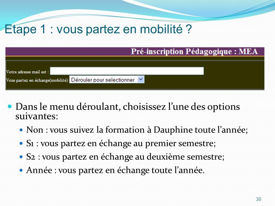 Etape 1 : vous partez en mobilité ? Dans le menu déroulant, choisissez lune des options suivantes: Non : vous suivez la formation à Dauphine toute lan