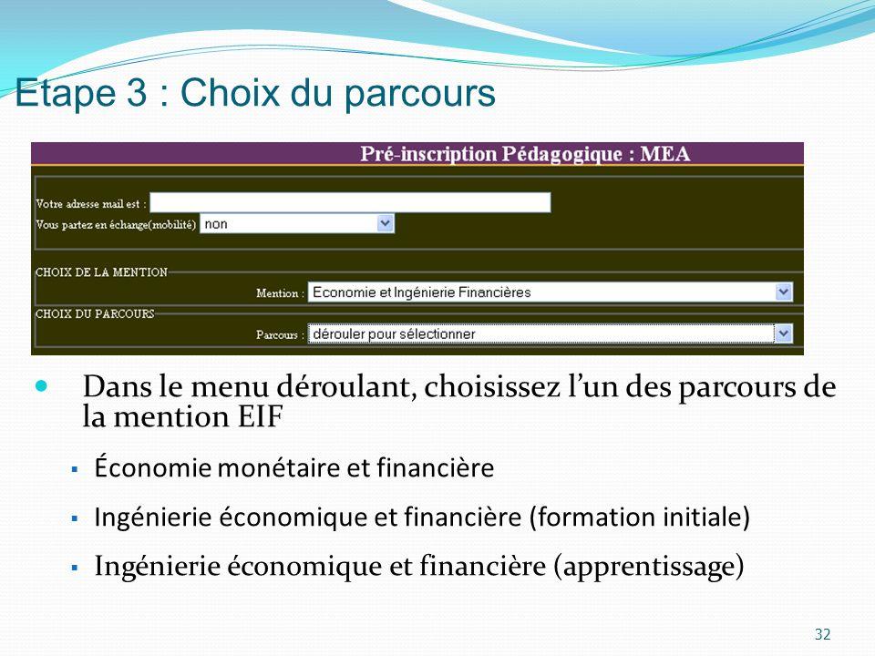 Etape 3 : Choix du parcours Dans le menu déroulant, choisissez lun des parcours de la mention EIF Économie monétaire et financière Ingénierie économiq