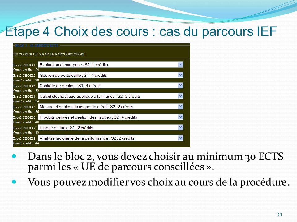 Etape 4 Choix des cours : cas du parcours IEF Dans le bloc 2, vous devez choisir au minimum 30 ECTS parmi les « UE de parcours conseillées ». Vous pou