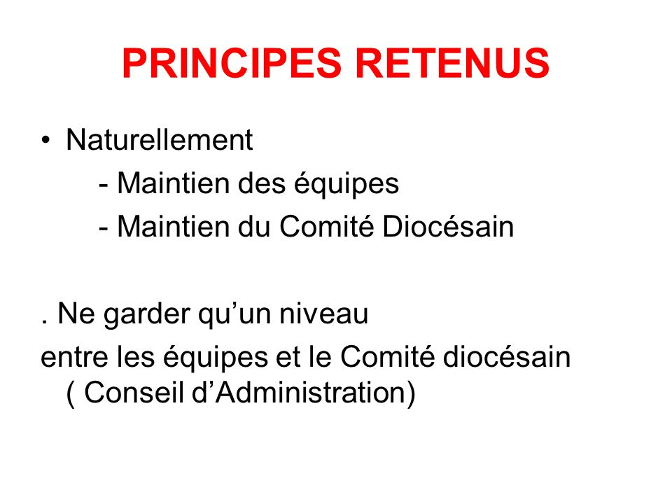 PRINCIPES RETENUS Naturellement - Maintien des équipes - Maintien du Comité Diocésain.