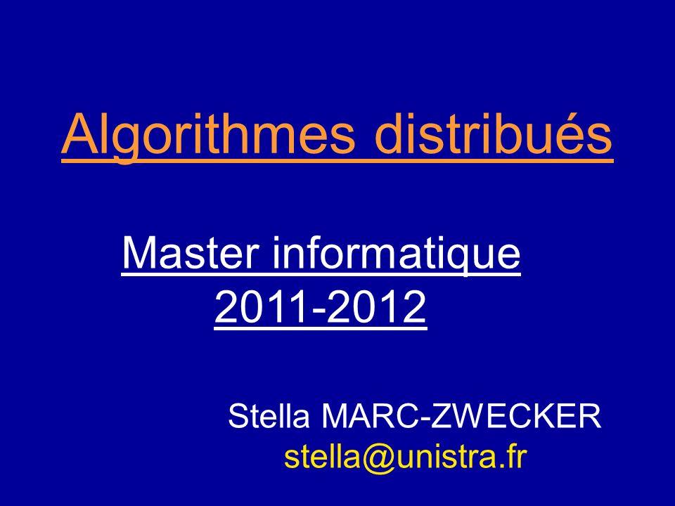 Algorithmes distribués Master informatique 2011-2012 Stella MARC-ZWECKER stella@unistra.fr