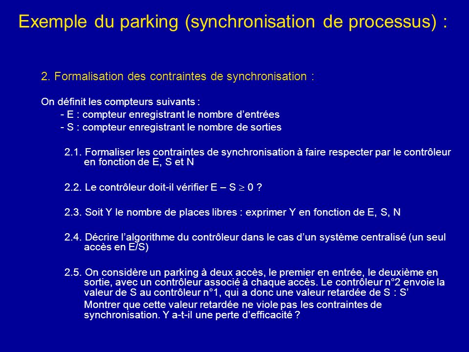 Exemple du parking (synchronisation de processus) : 2. Formalisation des contraintes de synchronisation : On définit les compteurs suivants : - E : co