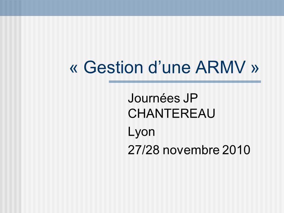 « Gestion dune ARMV » Journées JP CHANTEREAU Lyon 27/28 novembre 2010