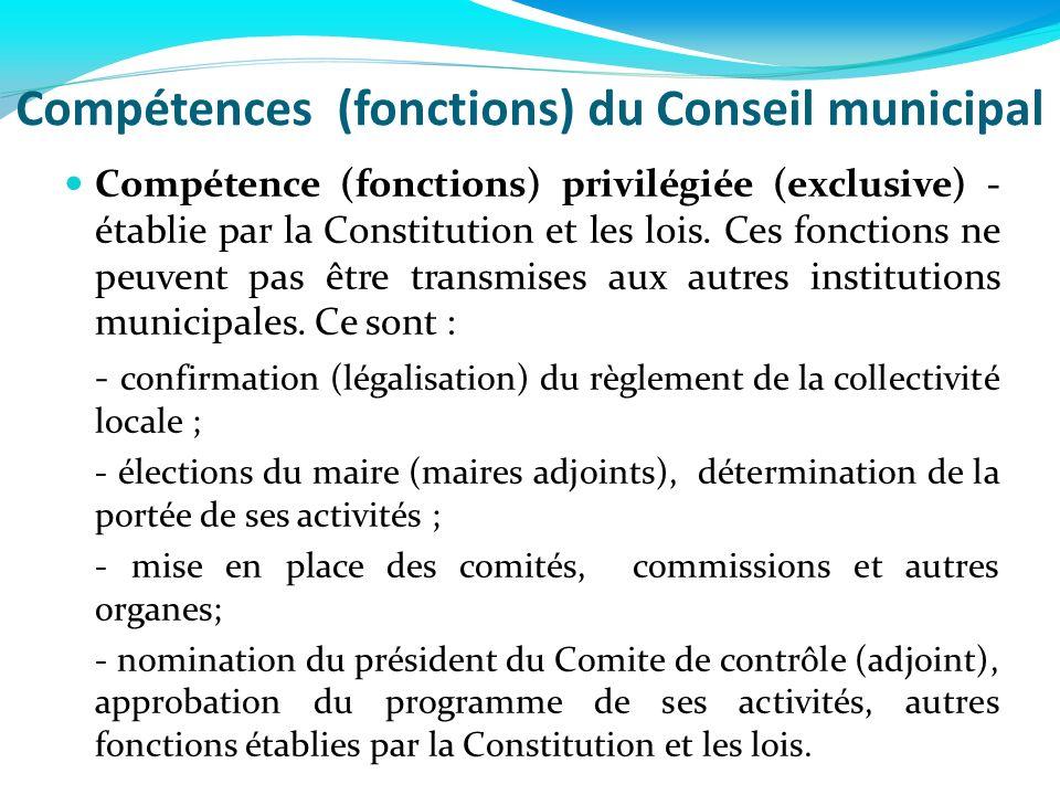 Compétences (fonctions) du Conseil municipal Compétence (fonctions) privilégiée (exclusive) - établie par la Constitution et les lois. Ces fonctions n