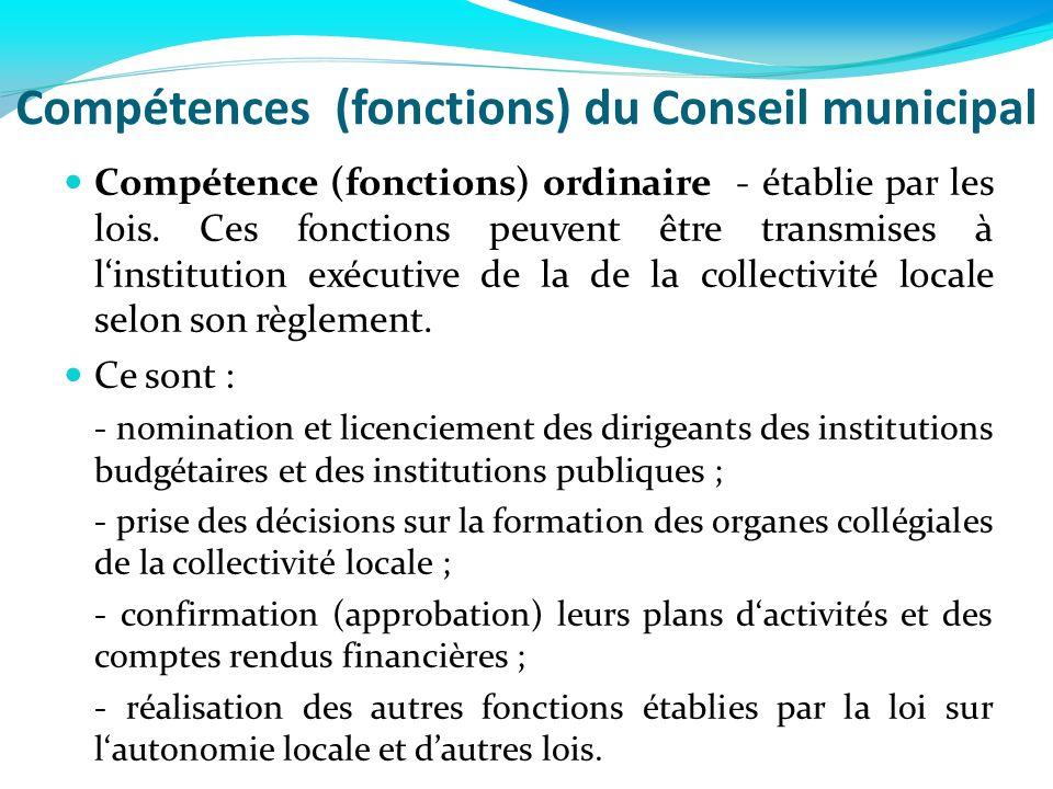 Compétences (fonctions) du Conseil municipal Compétence (fonctions) ordinaire - établie par les lois. Ces fonctions peuvent être transmises à linstitu