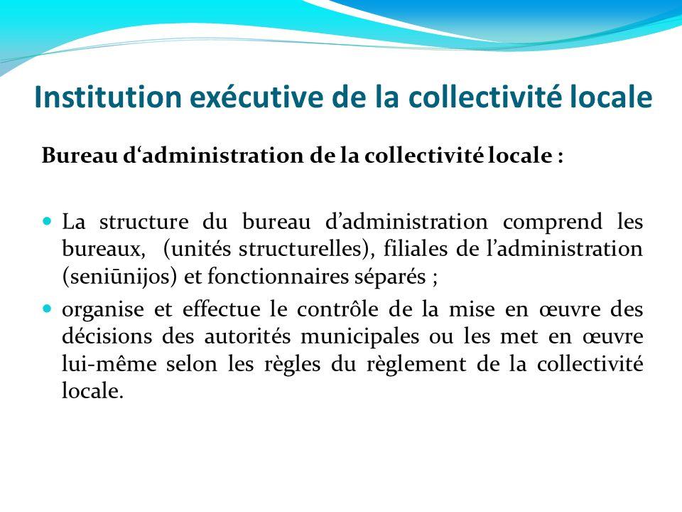 Institution exécutive de la collectivité locale Bureau dadministration de la collectivité locale : La structure du bureau dadministration comprend les