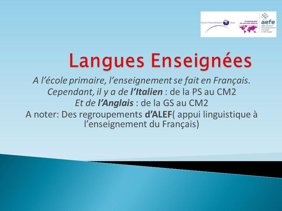 A lécole primaire, lenseignement se fait en Français. Cependant, il y a de lItalien : de la PS au CM2 Et de lAnglais : de la GS au CM2 A noter: Des re