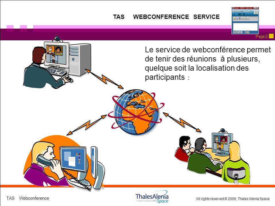 All rights reserved © 2009, Thales Alenia Space TAS Webconference Page 2 Le service de webconférence permet de tenir des réunions à plusieurs, quelque soit la localisation des participants : TAS WEBCONFERENCE SERVICE