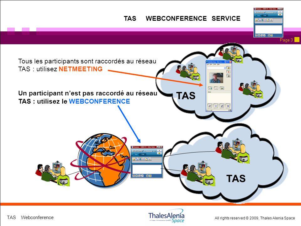 All rights reserved © 2009, Thales Alenia Space TAS Webconference Page 3 TAS TAS WEBCONFERENCE SERVICE TAS Tous les participants sont raccordés au réseau TAS : utilisez NETMEETING Un participant nest pas raccordé au réseau TAS : utilisez le WEBCONFERENCE