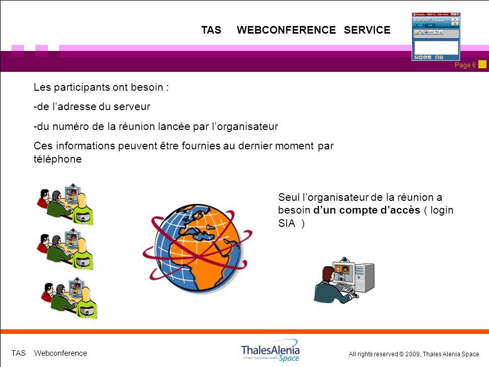 All rights reserved © 2009, Thales Alenia Space TAS Webconference Page 6 Seul lorganisateur de la réunion a besoin dun compte daccès ( login SIA ) TAS