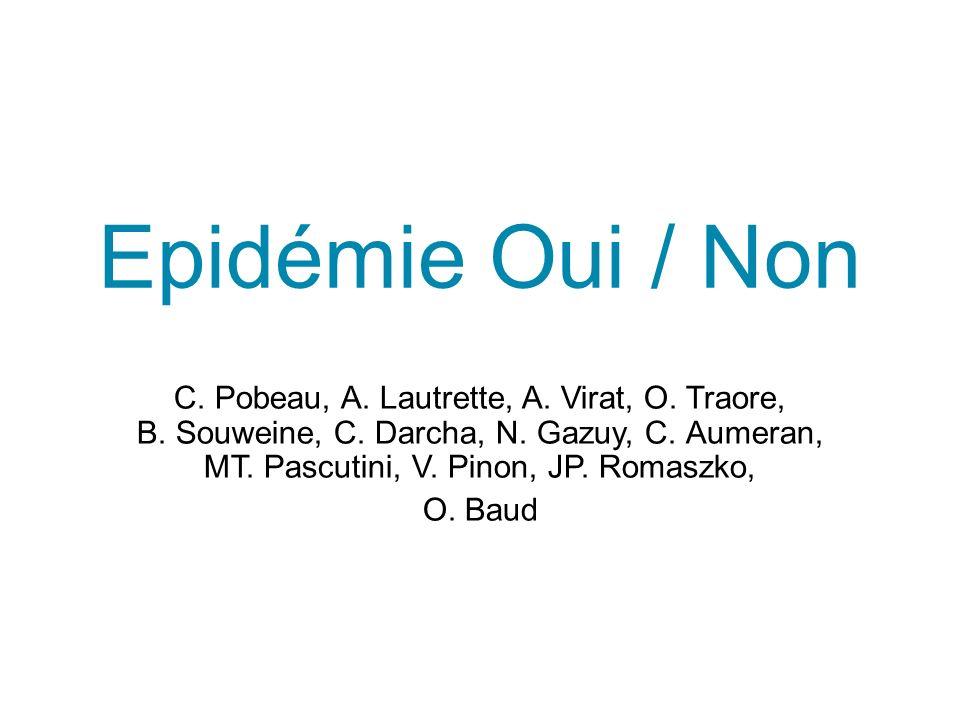 Epidémie Oui / Non C. Pobeau, A. Lautrette, A. Virat, O. Traore, B..Souweine, C. Darcha, N. Gazuy, C..Aumeran, MT..Pascutini, V. Pinon, JP. Romaszko,