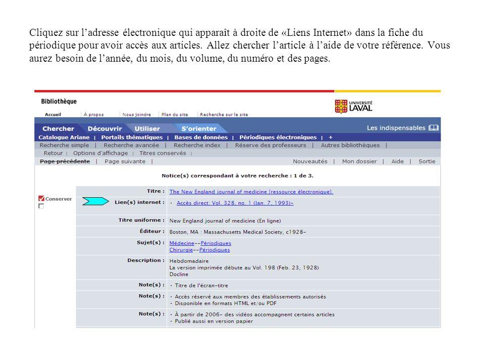 Cliquez sur ladresse électronique qui apparaît à droite de «Liens Internet» dans la fiche du périodique pour avoir accès aux articles.