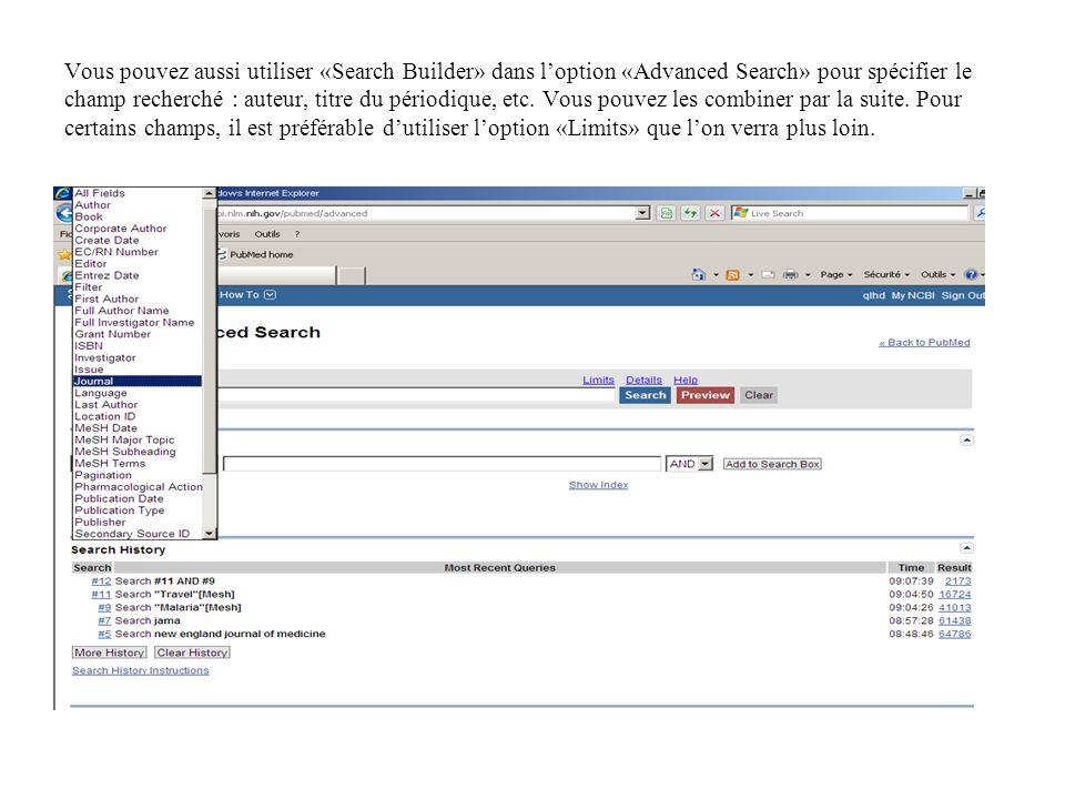 Vous pouvez aussi utiliser «Search Builder» dans loption «Advanced Search» pour spécifier le champ recherché : auteur, titre du périodique, etc.