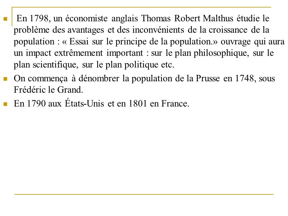 En 1798, un économiste anglais Thomas Robert Malthus étudie le problème des avantages et des inconvénients de la croissance de la population : « Essai
