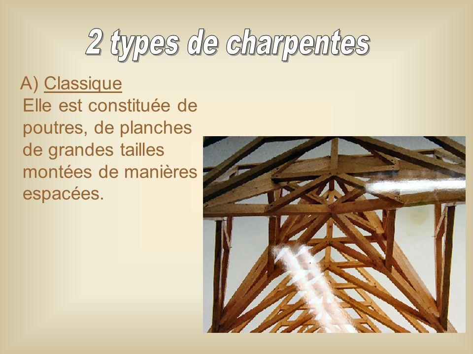 A) Classique Elle est constituée de poutres, de planches de grandes tailles montées de manières espacées.