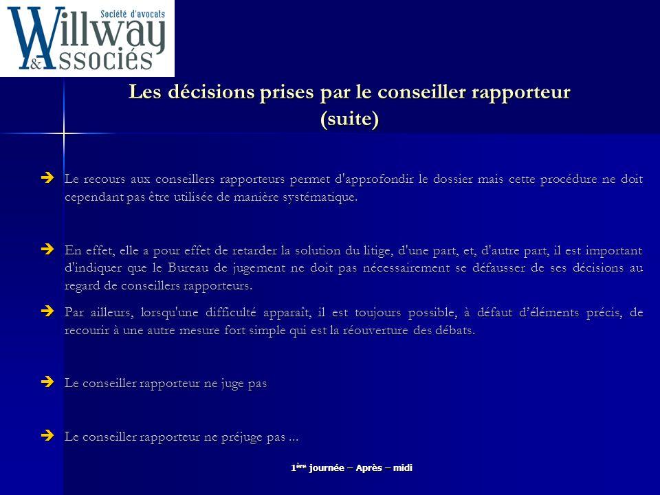 1 ère journée – Après – midi Les décisions prises par le conseiller rapporteur (suite) Le recours aux conseillers rapporteurs permet d'approfondir le