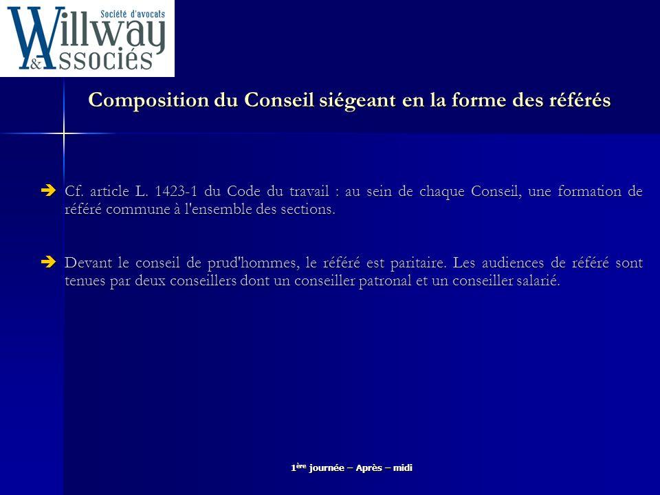 1 ère journée – Après – midi Composition du Conseil siégeant en la forme des référés Cf. article L. 1423-1 du Code du travail : au sein de chaque Cons
