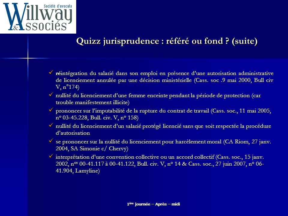 1 ère journée – Après – midi Quizz jurisprudence : référé ou fond ? (suite) réintégration du salarié dans son emploi en présence dune autorisation adm