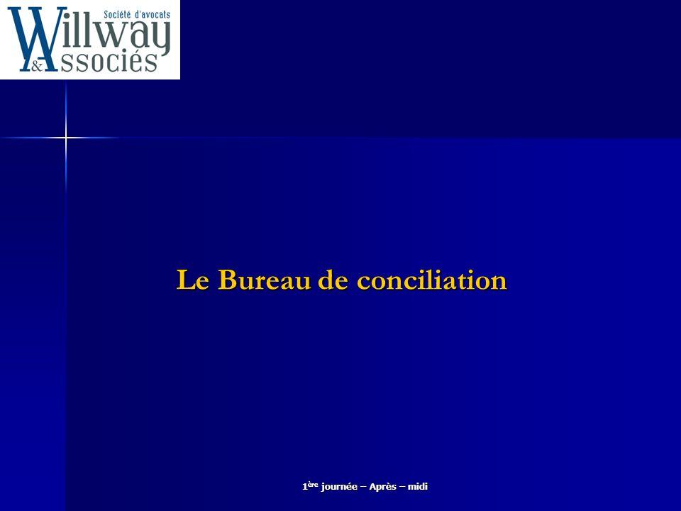 1 ère journée – Après – midi Le Bureau de conciliation
