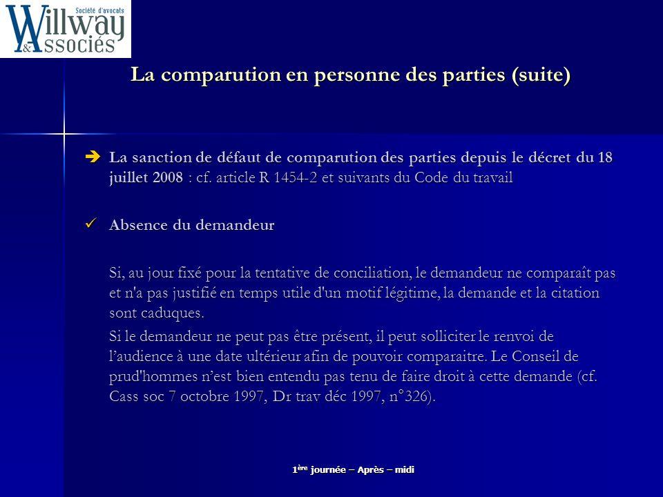 La comparution en personne des parties (suite) La sanction de défaut de comparution des parties depuis le décret du 18 juillet 2008 : cf. article R 14