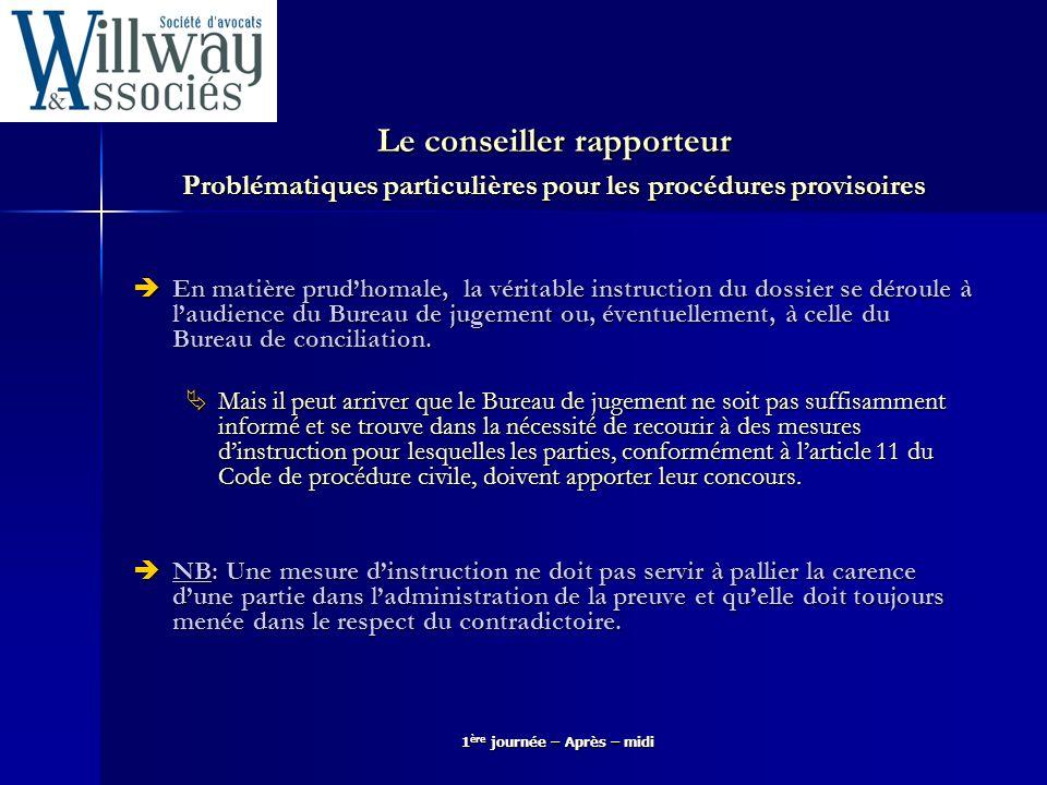 1 ère journée – Après – midi Le conseiller rapporteur Problématiques particulières pour les procédures provisoires En matière prudhomale, la véritable