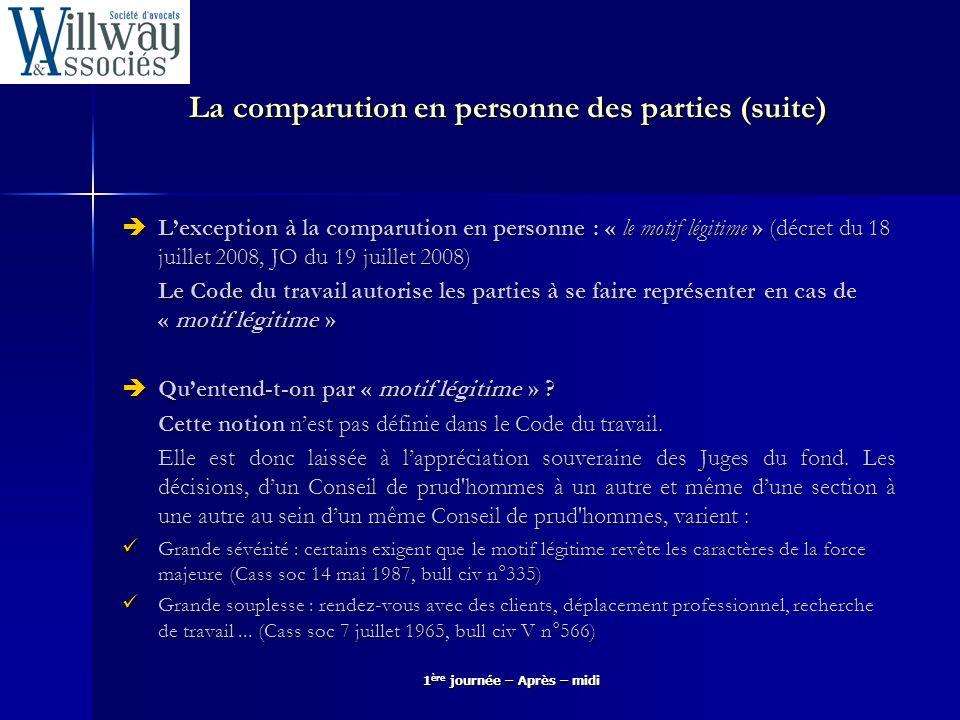 La comparution en personne des parties (suite) Lexception à la comparution en personne : « le motif légitime » (décret du 18 juillet 2008, JO du 19 ju