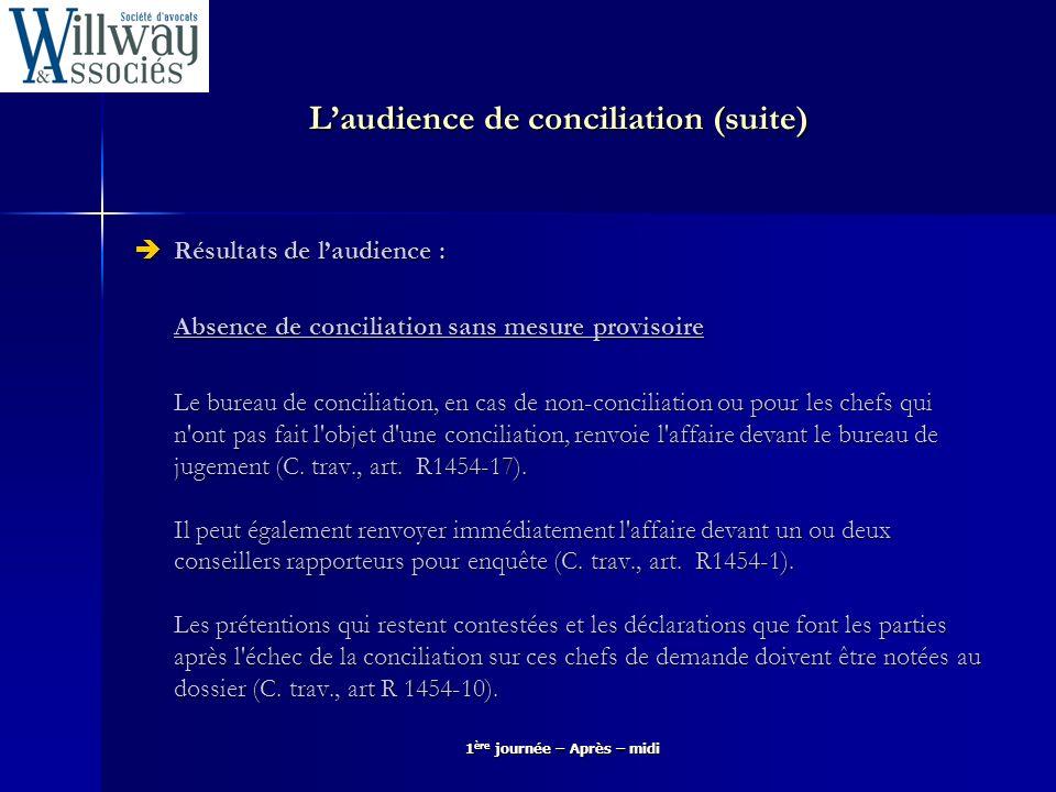 Laudience de conciliation (suite) Résultats de laudience : Résultats de laudience : Absence de conciliation sans mesure provisoire Le bureau de concil